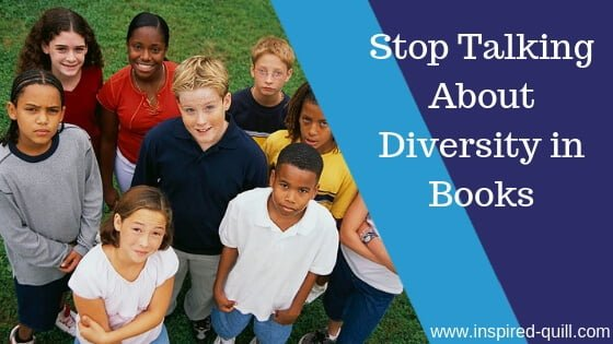Stop Talking About Diversity In Books